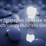 Four Strategies To Make Your Technology Business Grow